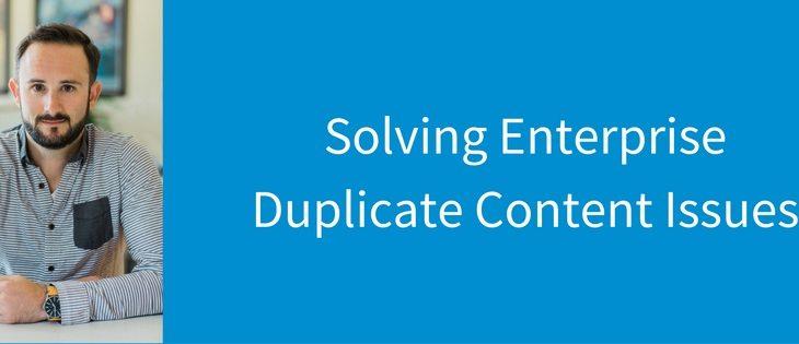 Solving Enterprise SEO Duplicate Content Issues