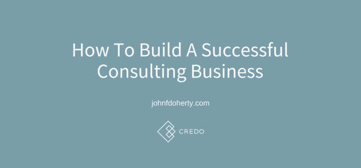 How To Build A Successful Consulting or Agency Business