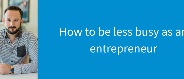 How to be less busy as an entrepreneur