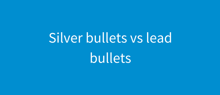 Silver Bullets vs Lead Bullets