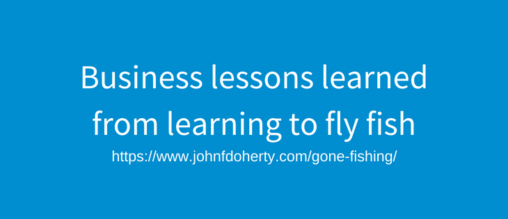 Business lessons learned from learning how to fly fish