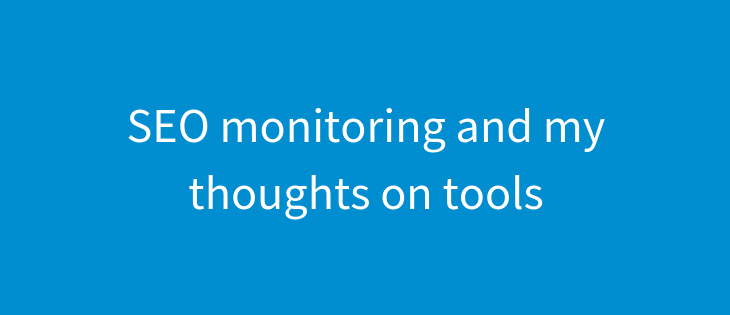SEO Monitoring and my thoughts on tools