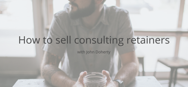 How to sell consulting retainers