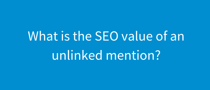 What's the value of an unlinked mention for SEO?