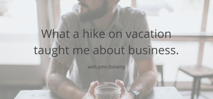 What a hike on vacation taught me about business