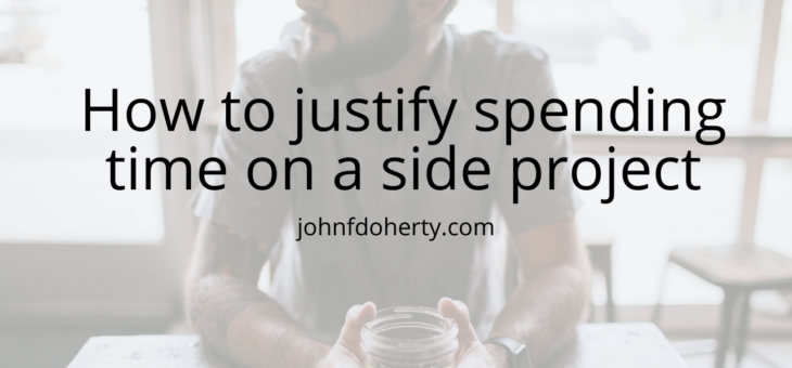 How to justify spending time on a side project