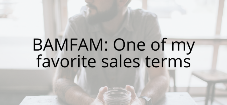 BAMFAM: One of my favorite sales terms